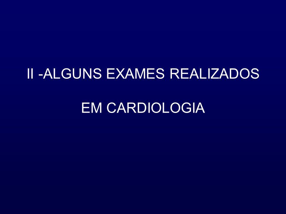 II -ALGUNS EXAMES REALIZADOS EM CARDIOLOGIA