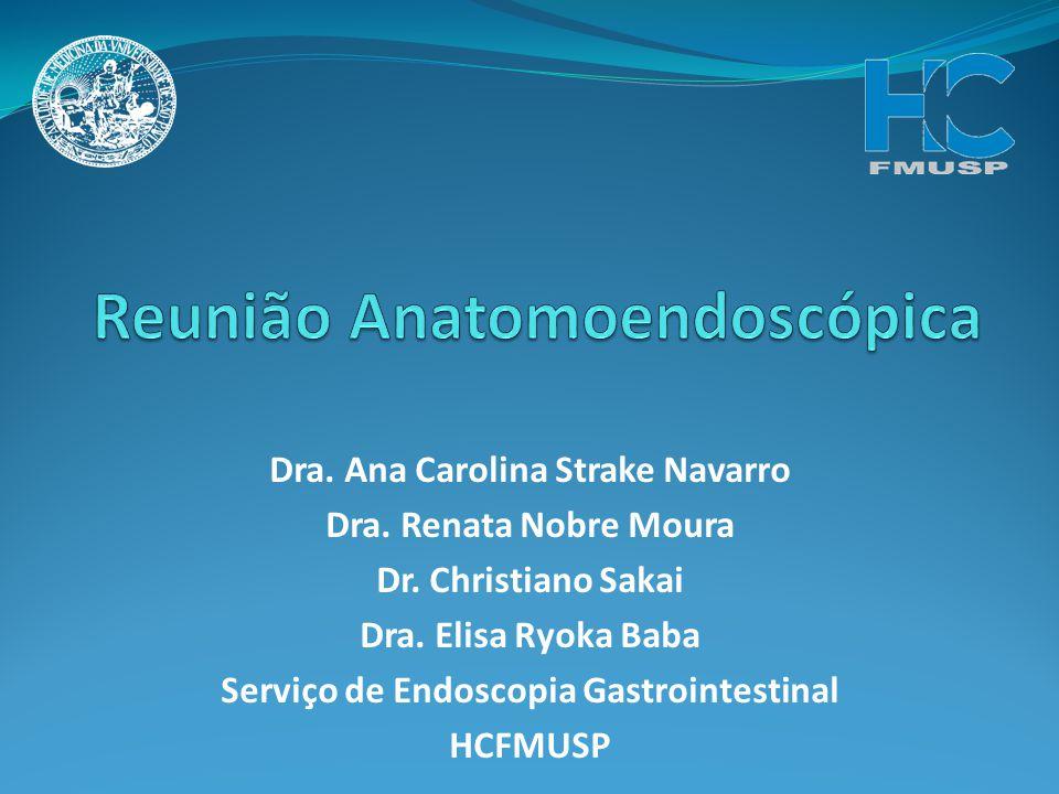 Dra. Ana Carolina Strake Navarro Dra. Renata Nobre Moura Dr. Christiano Sakai Dra. Elisa Ryoka Baba Serviço de Endoscopia Gastrointestinal HCFMUSP
