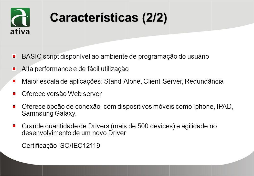 Características (2/2) BASIC script disponível ao ambiente de programação do usuário Alta performance e de fácil utilização Maior escala de aplicações: Stand-Alone, Client-Server, Redundância Oferece versão Web server Oferece opção de conexão com dispositivos móveis como Iphone, IPAD, Samnsung Galaxy.