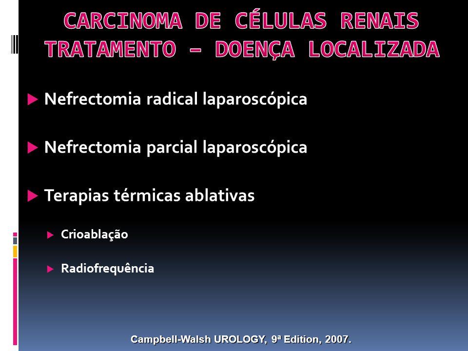 Nefrectomia radical laparoscópica Nefrectomia parcial laparoscópica Terapias térmicas ablativas Crioablação Radiofrequência Campbell-Walsh UROLOGY, 9ª Edition, 2007.