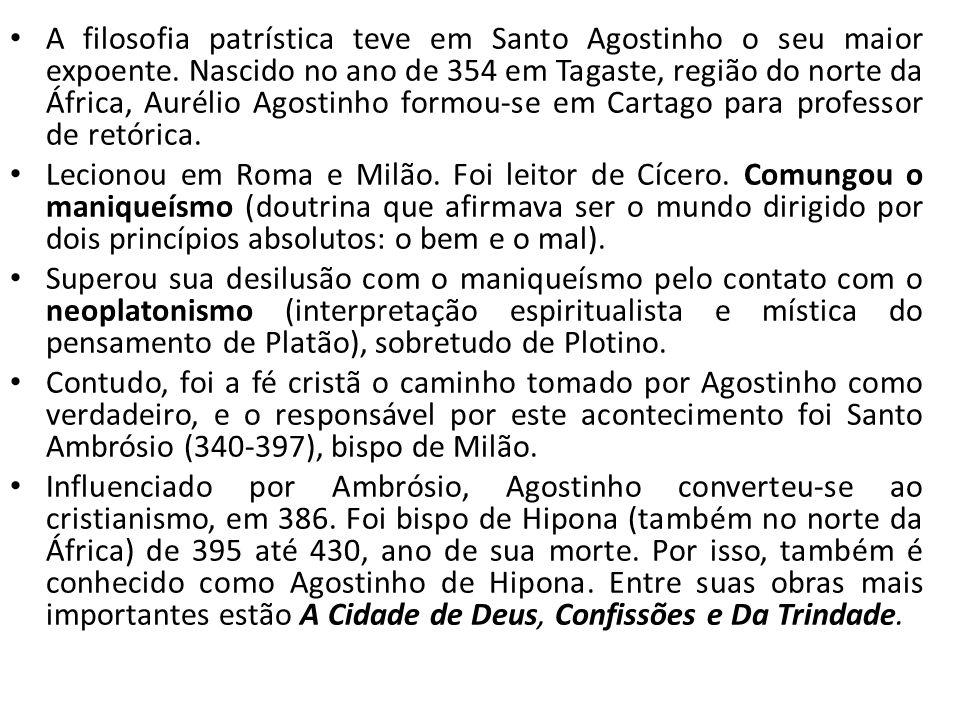 A filosofia patrística teve em Santo Agostinho o seu maior expoente. Nascido no ano de 354 em Tagaste, região do norte da África, Aurélio Agostinho fo