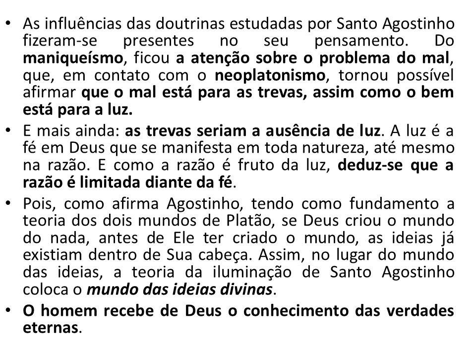 As influências das doutrinas estudadas por Santo Agostinho fizeram-se presentes no seu pensamento. Do maniqueísmo, ficou a atenção sobre o problema do