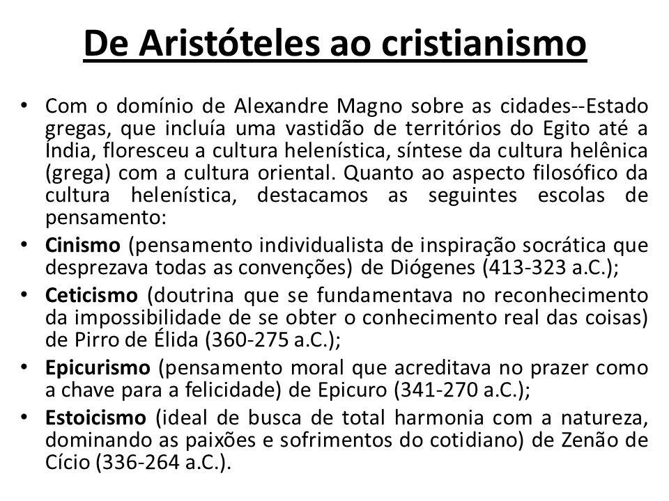 De Aristóteles ao cristianismo Com o domínio de Alexandre Magno sobre as cidades--Estado gregas, que incluía uma vastidão de territórios do Egito até