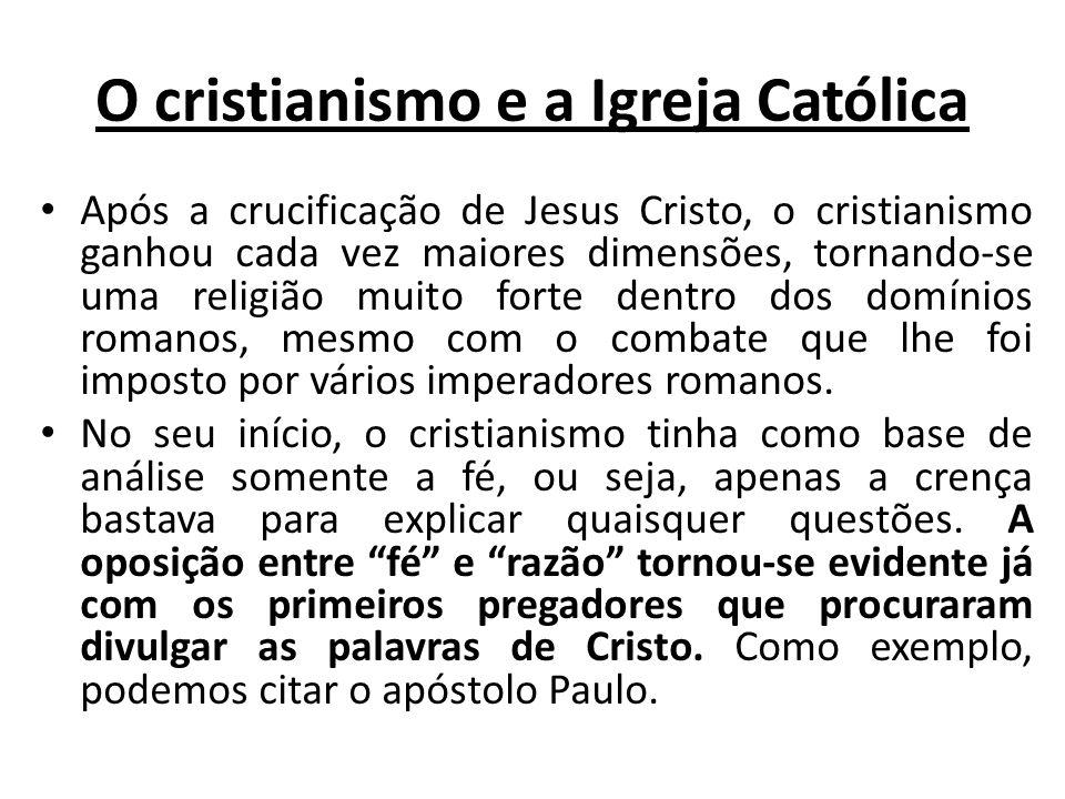 O cristianismo e a Igreja Católica Após a crucificação de Jesus Cristo, o cristianismo ganhou cada vez maiores dimensões, tornando-se uma religião mui