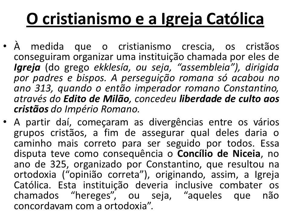 O cristianismo e a Igreja Católica À medida que o cristianismo crescia, os cristãos conseguiram organizar uma instituição chamada por eles de Igreja (