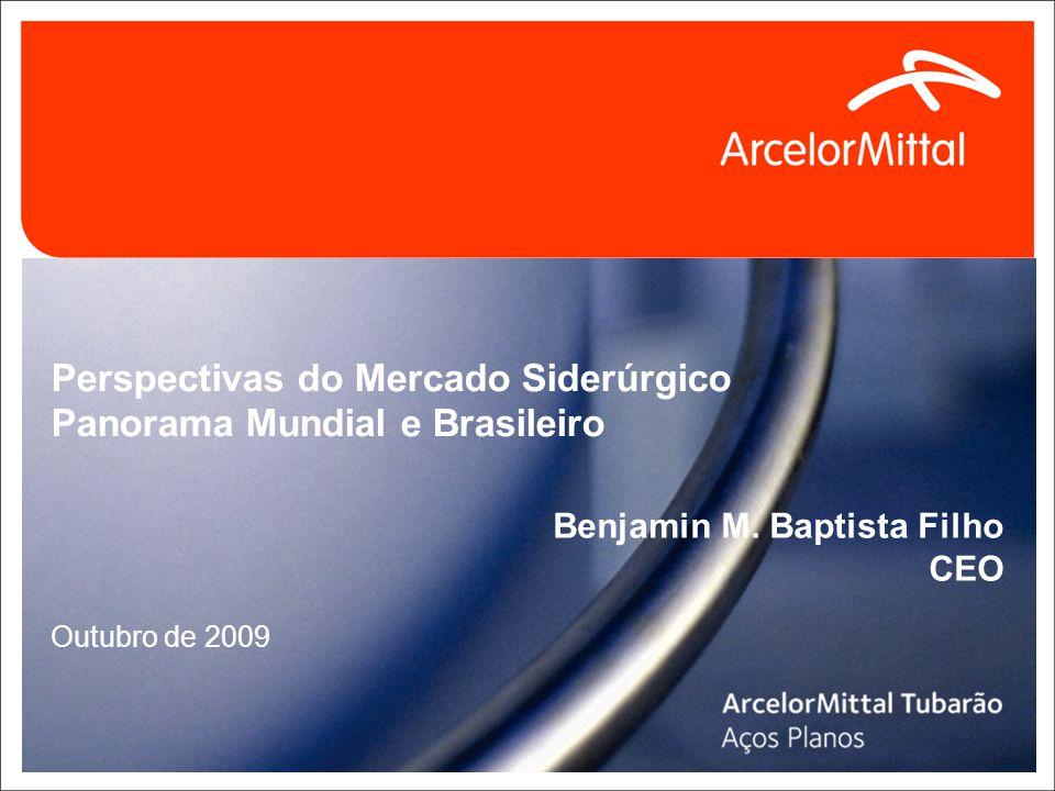 0 Perspectivas do Mercado Siderúrgico Panorama Mundial e Brasileiro Outubro de 2009 Benjamin M. Baptista Filho CEO