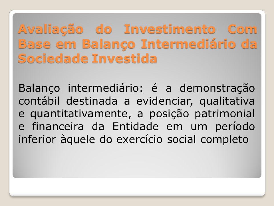 Avaliação do Investimento Com Base em Balanço Intermediário da Sociedade Investida Balanço intermediário: é a demonstração contábil destinada a eviden