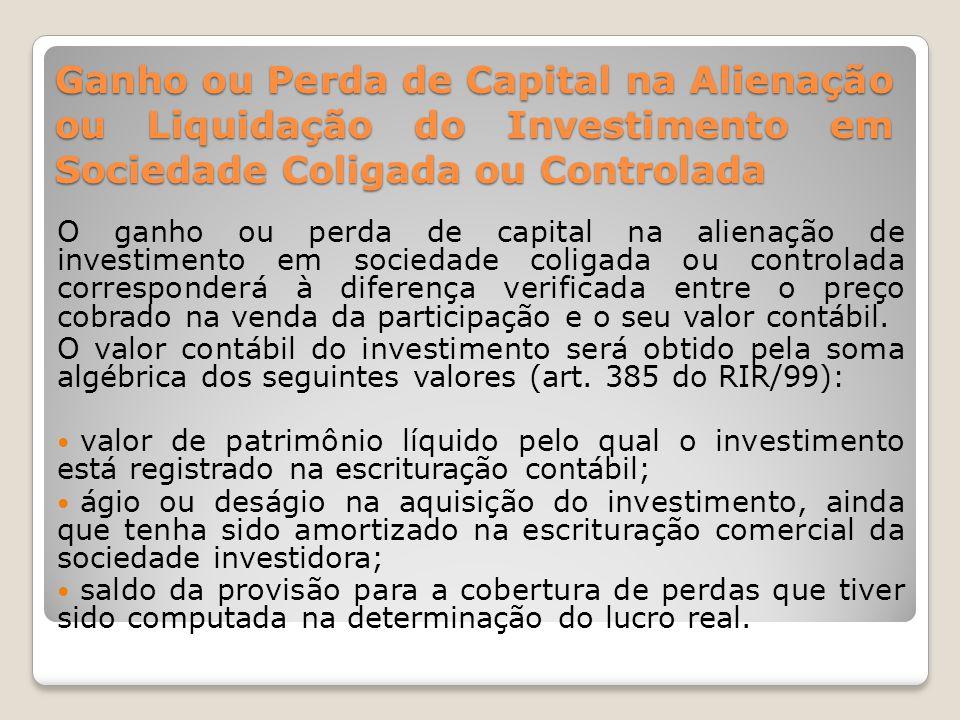 Ganho ou Perda de Capital na Alienação ou Liquidação do Investimento em Sociedade Coligada ou Controlada O ganho ou perda de capital na alienação de i