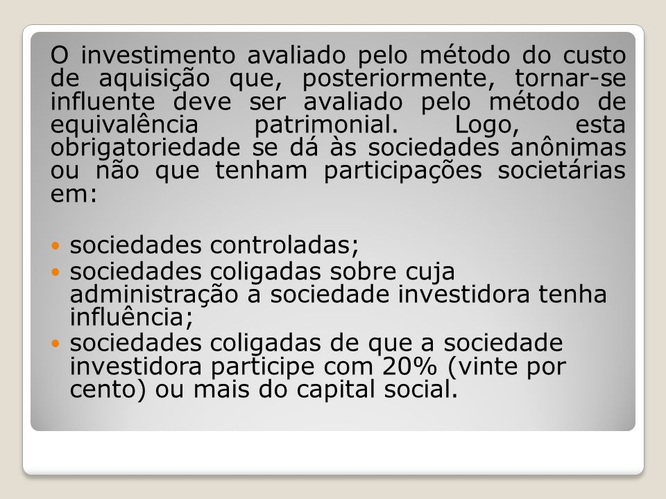 O investimento avaliado pelo método do custo de aquisição que, posteriormente, tornar-se influente deve ser avaliado pelo método de equivalência patri