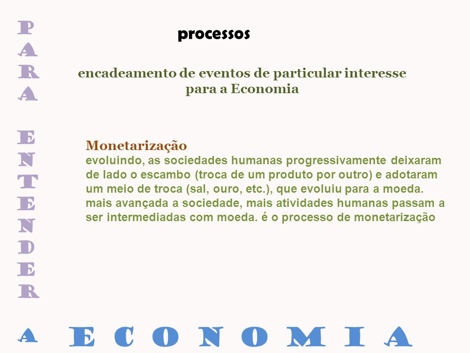paraentenderaparaentendera processos encadeamento de eventos de particular interesse para a Economia Monetarização E C O N O M I A evoluindo, as socie