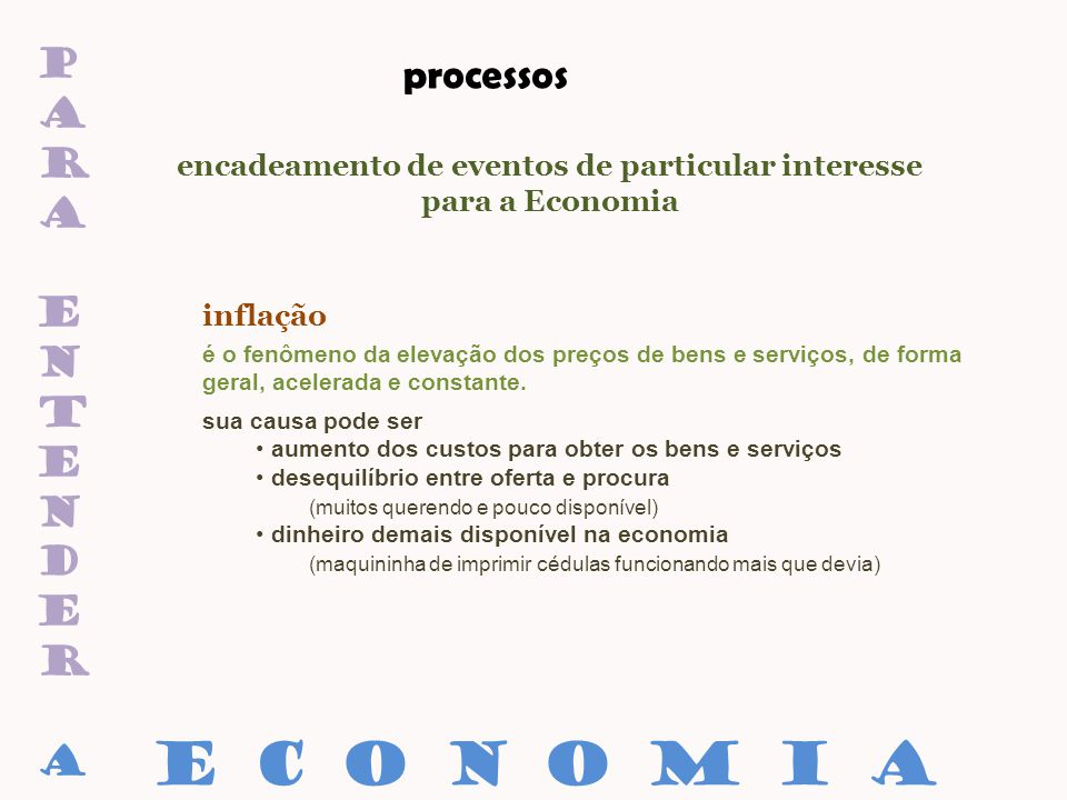 paraentenderaparaentendera processos encadeamento de eventos de particular interesse para a Economia inflação E C O N O M I A sua causa pode ser aumen