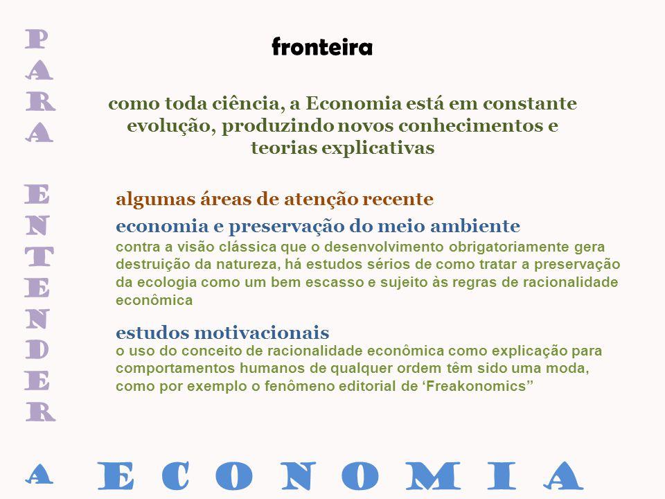 paraentenderaparaentendera fronteira como toda ciência, a Economia está em constante evolução, produzindo novos conhecimentos e teorias explicativas e