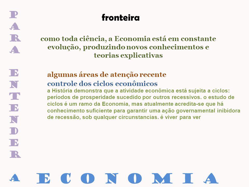 paraentenderaparaentendera fronteira como toda ciência, a Economia está em constante evolução, produzindo novos conhecimentos e teorias explicativas c