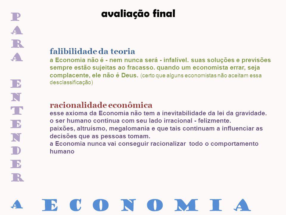 paraentenderaparaentendera falibilidade da teoria racionalidade econômica avaliação final E C O N O M I A a Economia não é - nem nunca será - infalíve