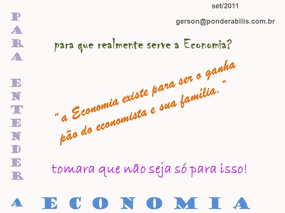 paraentenderaparaentendera para que realmente serve a Economia? a Economia existe para ser o ganha pão do economista e sua família. tomara que não sej