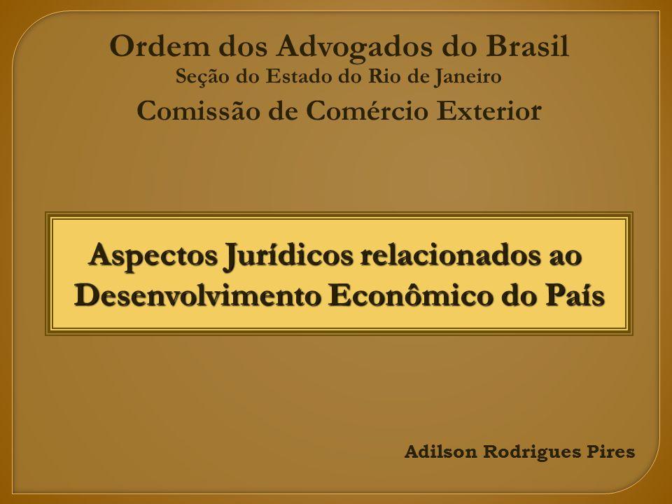 Adilson Rodrigues Pires Aspectos Jurídicos relacionados ao Desenvolvimento Econômico do País Ordem dos Advogados do Brasil Seção do Estado do Rio de Janeiro Comissão de Comércio Exterio r
