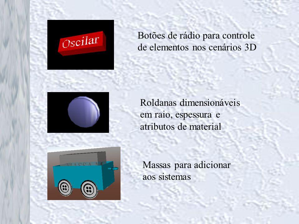 Botões de rádio para controle de elementos nos cenários 3D Roldanas dimensionáveis em raio, espessura e atributos de material Massas para adicionar ao