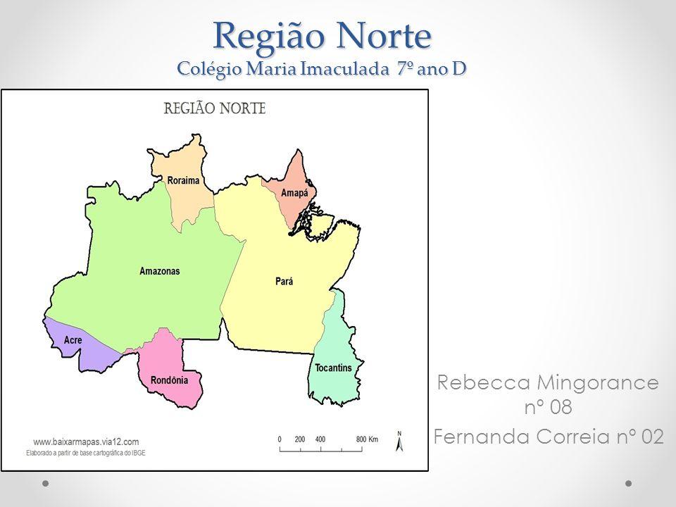 Região Norte Colégio Maria Imaculada 7º ano D Rebecca Mingorance nº 08 Fernanda Correia nº 02