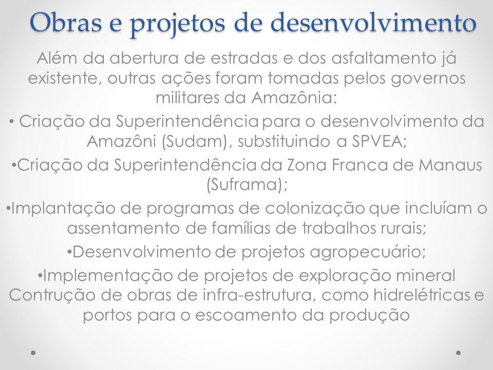 Obras e projetos de desenvolvimento Além da abertura de estradas e dos asfaltamento já existente, outras ações foram tomadas pelos governos militares