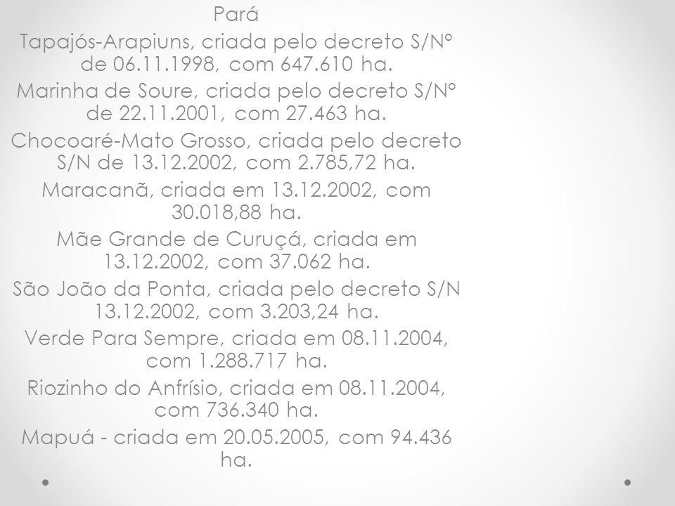 Pará Tapajós-Arapiuns, criada pelo decreto S/N° de 06.11.1998, com 647.610 ha. Marinha de Soure, criada pelo decreto S/N° de 22.11.2001, com 27.463 ha