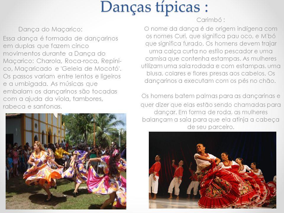 Danças típicas : Dança do Maçarico: Essa dança é formada de dançarinos em duplas que fazem cinco movimentos durante a Dança do Maçarico: Charola, Roca