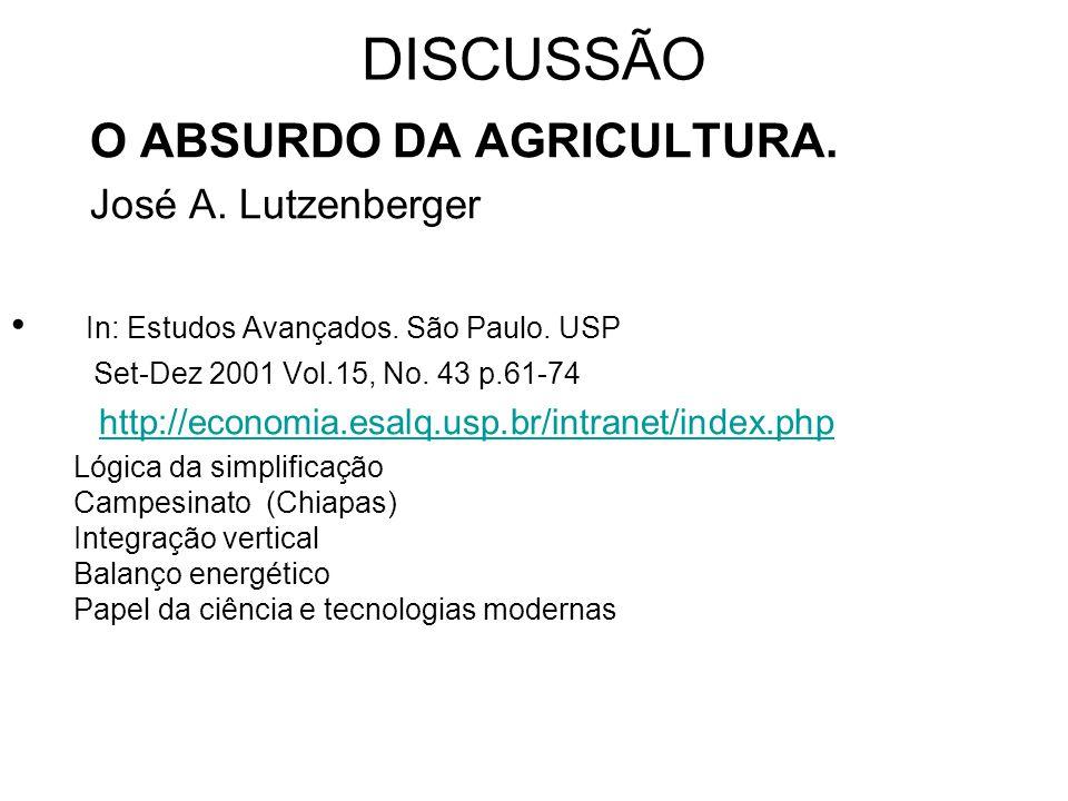 DISCUSSÃO O ABSURDO DA AGRICULTURA. José A. Lutzenberger In: Estudos Avançados. São Paulo. USP Set-Dez 2001 Vol.15, No. 43 p.61-74 http://economia.esa