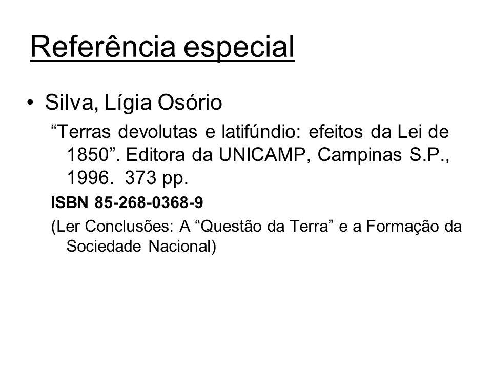 Referência especial Silva, Lígia Osório Terras devolutas e latifúndio: efeitos da Lei de 1850. Editora da UNICAMP, Campinas S.P., 1996. 373 pp. ISBN 8