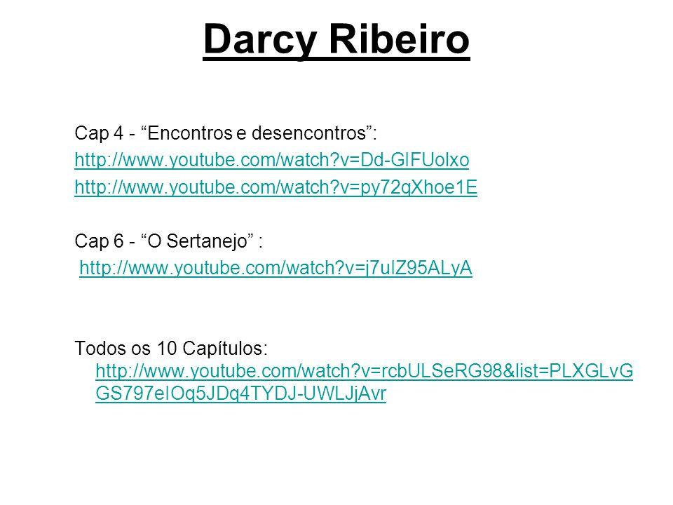 Darcy Ribeiro Cap 4 - Encontros e desencontros: http://www.youtube.com/watch?v=Dd-GIFUolxo http://www.youtube.com/watch?v=py72qXhoe1E Cap 6 - O Sertan