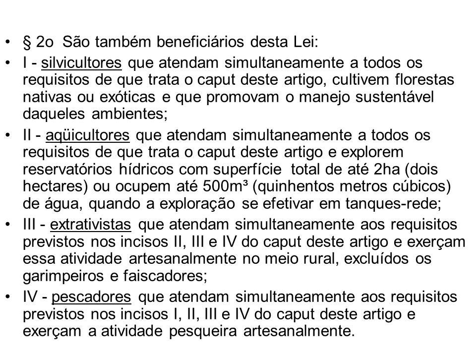 § 2o São também beneficiários desta Lei: I - silvicultores que atendam simultaneamente a todos os requisitos de que trata o caput deste artigo, cultiv