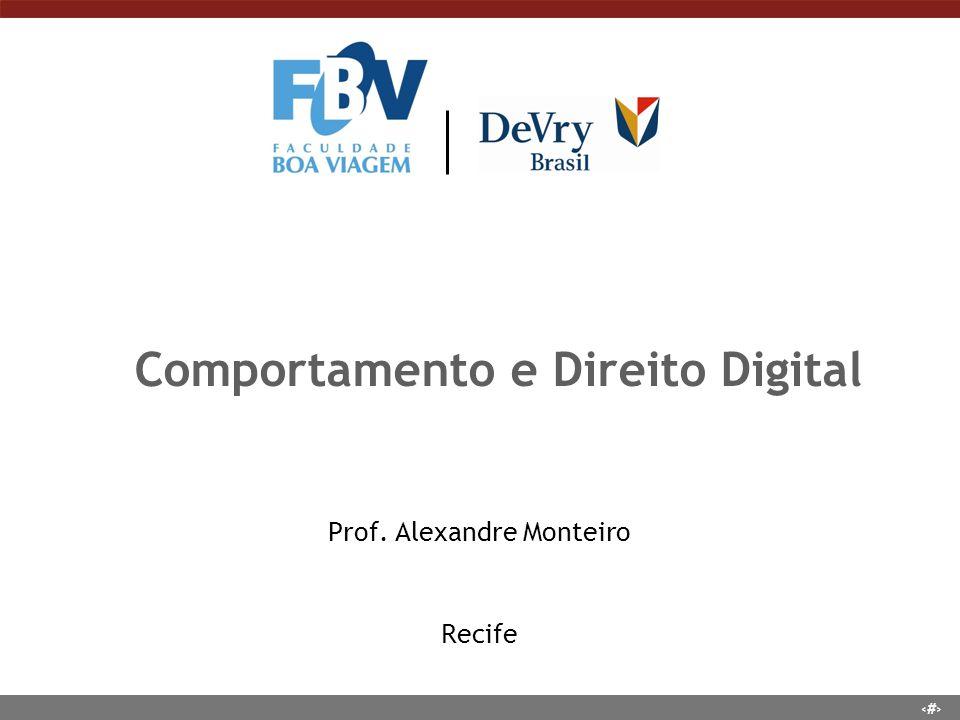 1 Comportamento e Direito Digital Prof. Alexandre Monteiro Recife