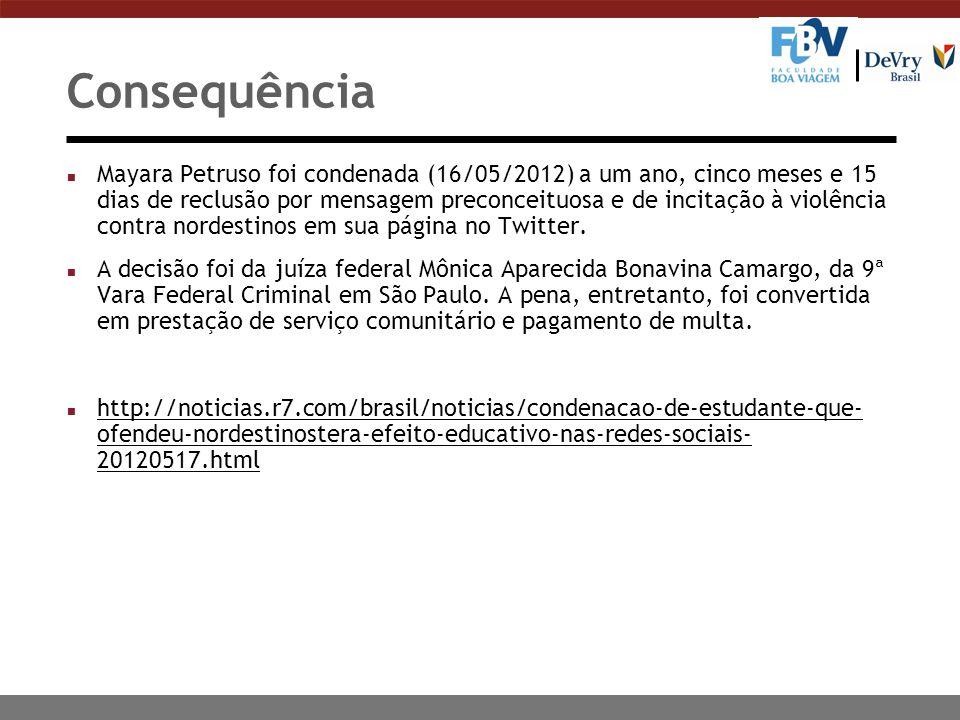 Consequência n Mayara Petruso foi condenada (16/05/2012) a um ano, cinco meses e 15 dias de reclusão por mensagem preconceituosa e de incitação à viol