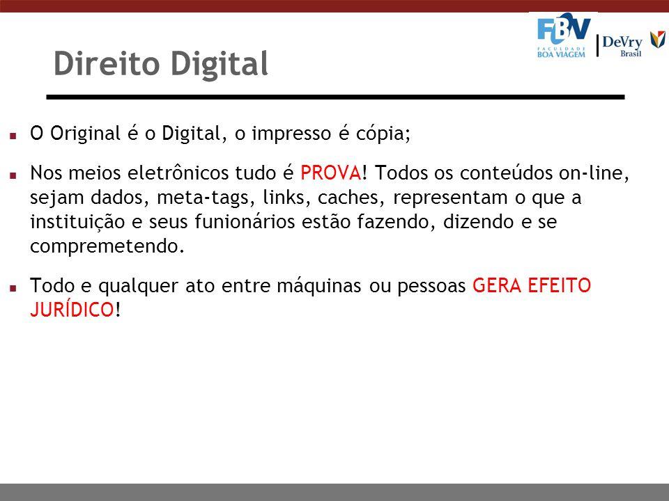 Direito Digital n O Original é o Digital, o impresso é cópia; n Nos meios eletrônicos tudo é PROVA! Todos os conteúdos on-line, sejam dados, meta-tags