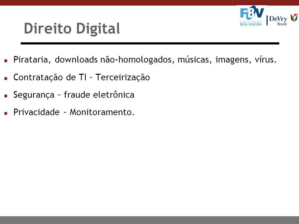 Direito Digital n Pirataria, downloads não-homologados, músicas, imagens, vírus. n Contratação de TI – Terceirização n Segurança – fraude eletrônica n