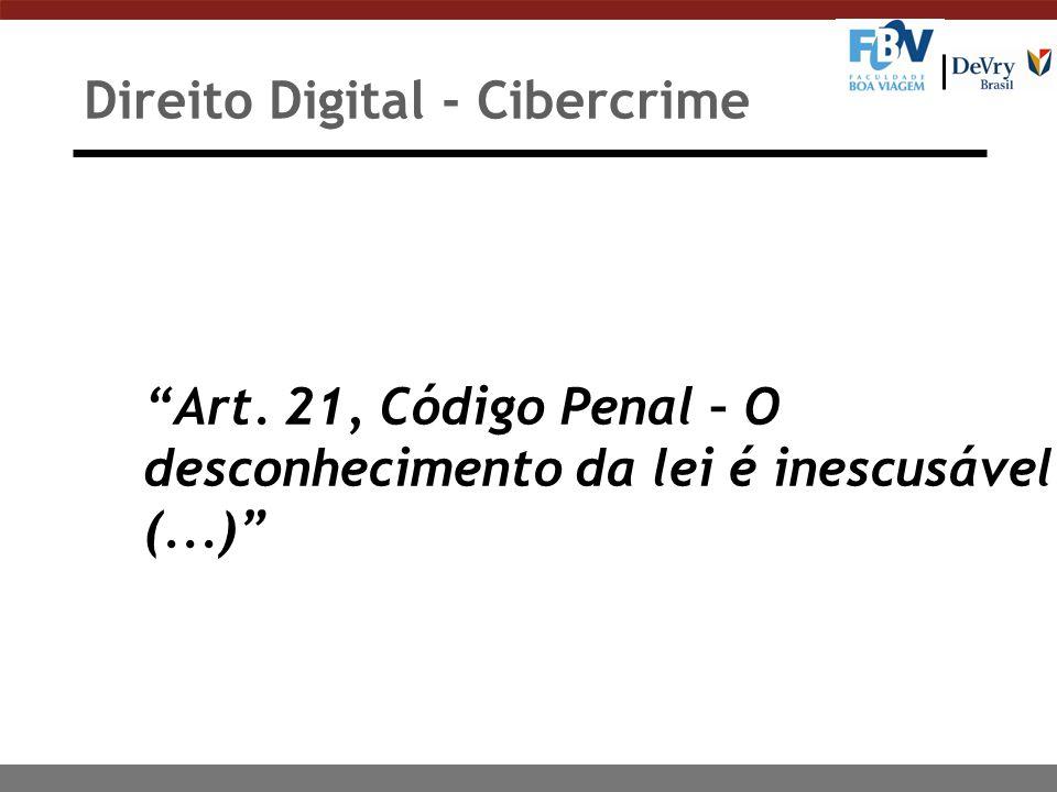 Direito Digital - Cibercrime Art. 21, Código Penal – O desconhecimento da lei é inescusável, (...)