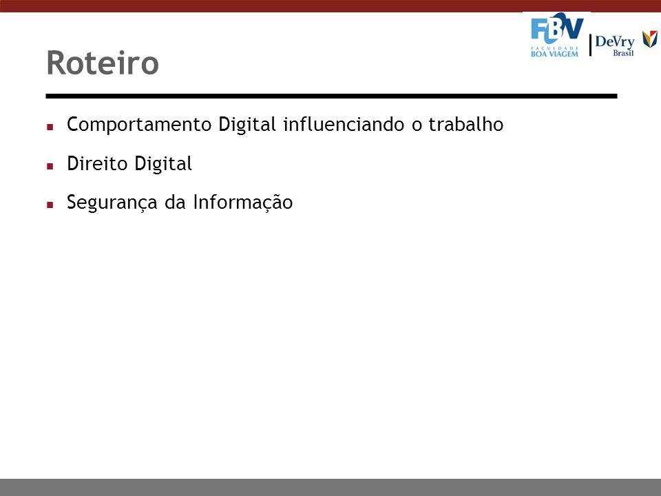 Roteiro n Comportamento Digital influenciando o trabalho n Direito Digital n Segurança da Informação