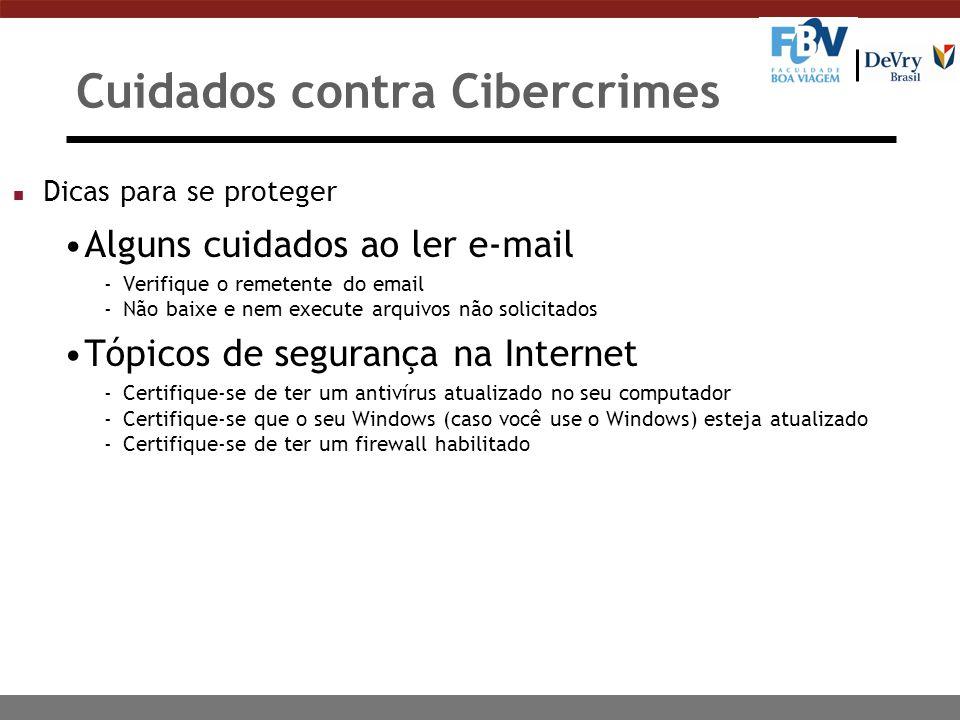 Cuidados contra Cibercrimes n Dicas para se proteger Alguns cuidados ao ler e-mail -Verifique o remetente do email -Não baixe e nem execute arquivos n