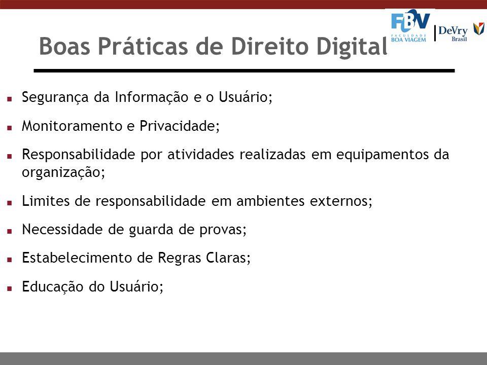 Boas Práticas de Direito Digital n Segurança da Informação e o Usuário; n Monitoramento e Privacidade; n Responsabilidade por atividades realizadas em