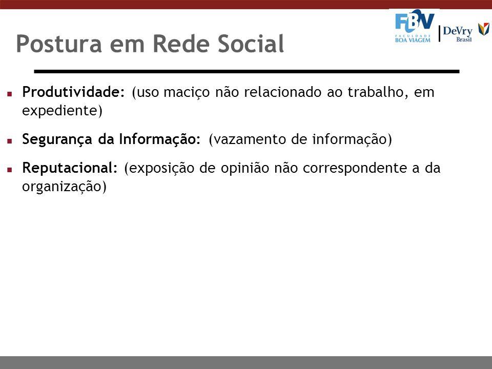 Postura em Rede Social n Produtividade: (uso maciço não relacionado ao trabalho, em expediente) n Segurança da Informação: (vazamento de informação) n