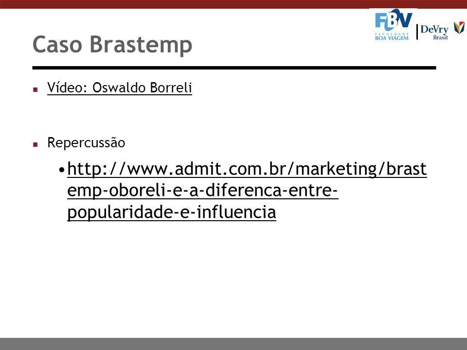 Caso Brastemp n Vídeo: Oswaldo Borreli Vídeo: Oswaldo Borreli n Repercussão http://www.admit.com.br/marketing/brast emp-oboreli-e-a-diferenca-entre- p
