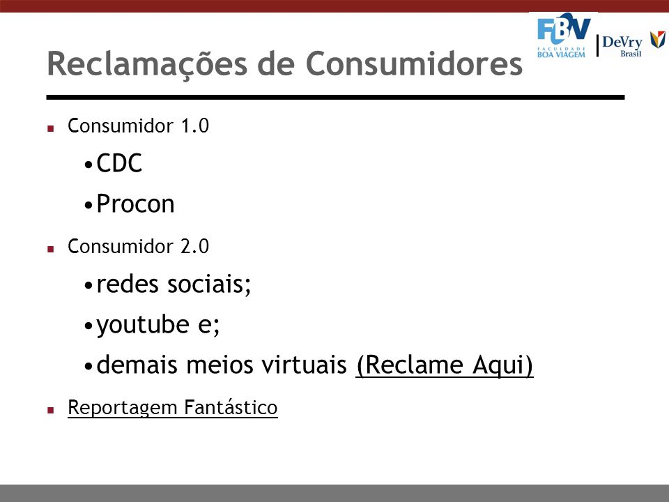 Reclamações de Consumidores n Consumidor 1.0 CDC Procon n Consumidor 2.0 redes sociais; youtube e; demais meios virtuais (Reclame Aqui)(Reclame Aqui)