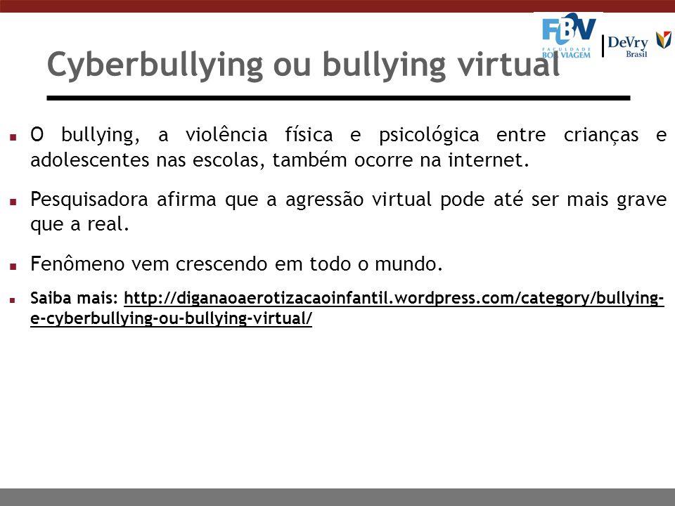 Cyberbullying ou bullying virtual n O bullying, a violência física e psicológica entre crianças e adolescentes nas escolas, também ocorre na internet.