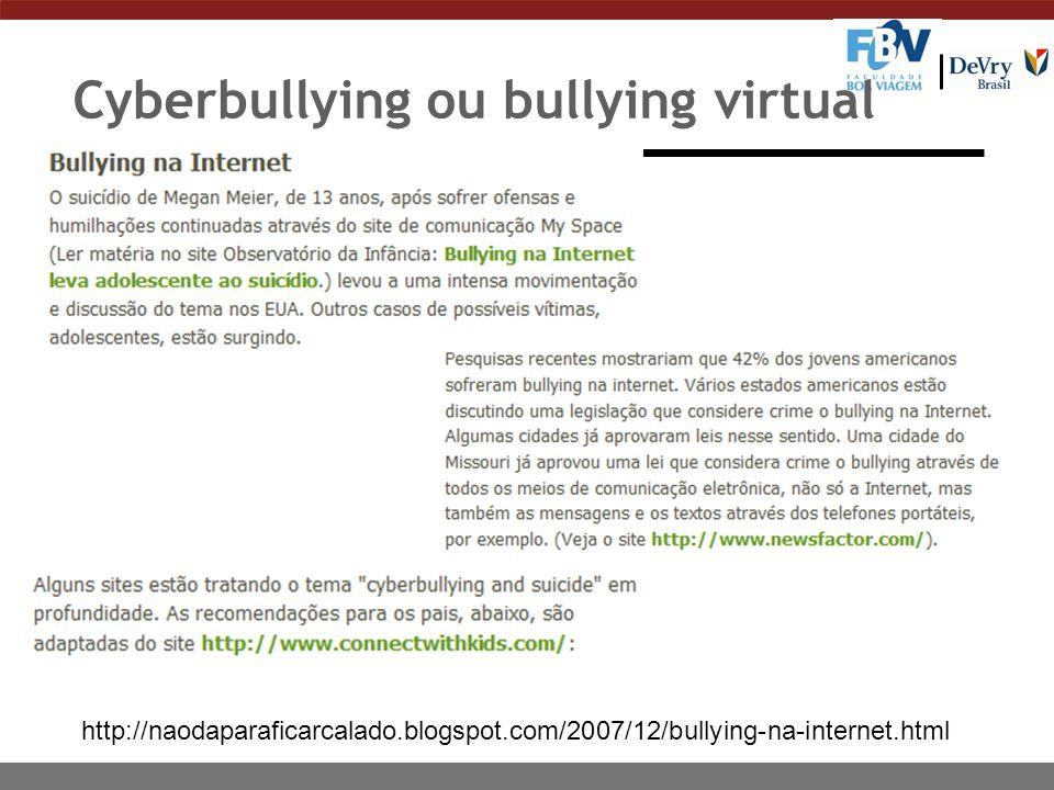 Cyberbullying ou bullying virtual http://naodaparaficarcalado.blogspot.com/2007/12/bullying-na-internet.html