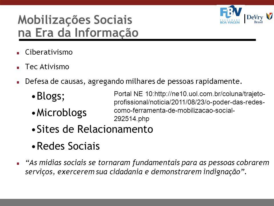Mobilizações Sociais na Era da Informação n Ciberativismo n Tec Ativismo n Defesa de causas, agregando milhares de pessoas rapidamente. Blogs; Microbl