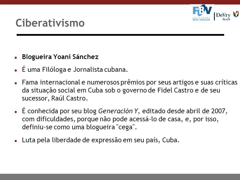 Ciberativismo n Blogueira Yoani Sánchez n É uma Filóloga e Jornalista cubana. n Fama internacional e numerosos prêmios por seus artigos e suas crítica