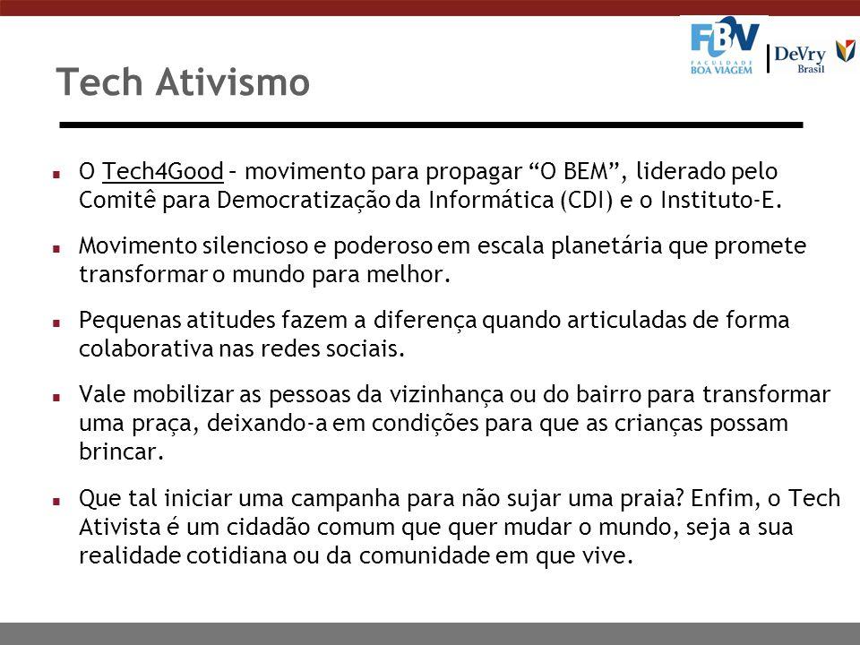 Tech Ativismo n O Tech4Good – movimento para propagar O BEM, liderado pelo Comitê para Democratização da Informática (CDI) e o Instituto-E.Tech4Good n