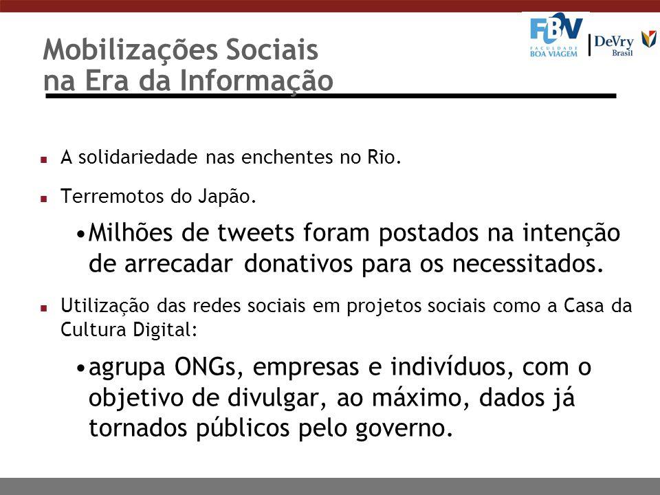 Mobilizações Sociais na Era da Informação n A solidariedade nas enchentes no Rio. n Terremotos do Japão. Milhões de tweets foram postados na intenção