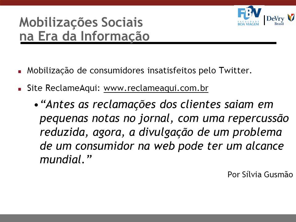 Mobilizações Sociais na Era da Informação n Mobilização de consumidores insatisfeitos pelo Twitter. n Site ReclameAqui: www.reclameaqui.com.brwww.recl
