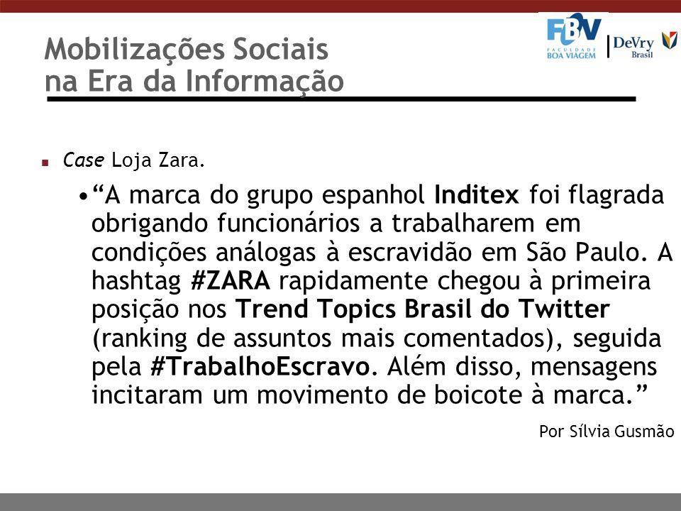 Mobilizações Sociais na Era da Informação n Case Loja Zara. A marca do grupo espanhol Inditex foi flagrada obrigando funcionários a trabalharem em con