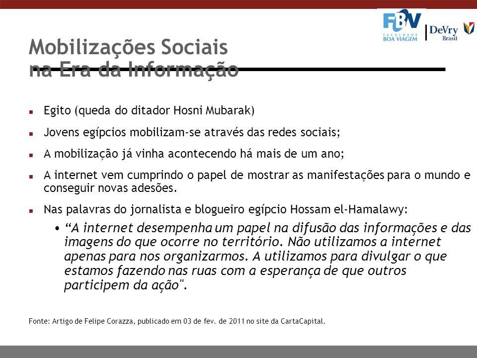 Mobilizações Sociais na Era da Informação n Egito (queda do ditador Hosni Mubarak) n Jovens egípcios mobilizam-se através das redes sociais; n A mobil