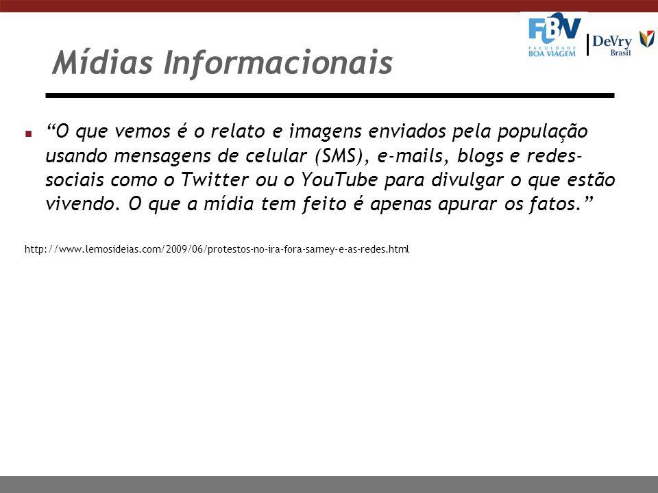 Mídias Informacionais n O que vemos é o relato e imagens enviados pela população usando mensagens de celular (SMS), e-mails, blogs e redes- sociais co
